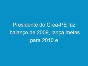 Read more about the article Presidente do Crea-PE faz balanço de 2009, lança metas para 2010 e homenageia servidores