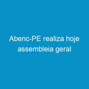Abenc-PE realiza hoje assembleia geral