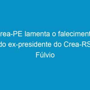Crea-PE lamenta o falecimento do ex-presidente do Crea-RS, Fúlvio Petracco