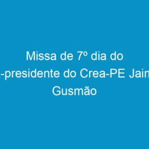 Missa de 7º dia do ex-presidente do Crea-PE Jaime Gusmão