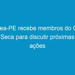 Crea-PE recebe membros do GT Seca para discutir próximas ações