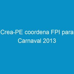 Crea-PE coordena FPI para Carnaval 2013