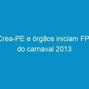Crea-PE e órgãos iniciam FPI do carnaval 2013