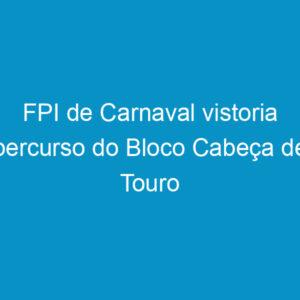 FPI de Carnaval vistoria percurso do Bloco Cabeça de Touro