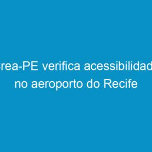 Crea-PE verifica acessibilidade no aeroporto do Recife