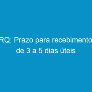 CRQ: Prazo para recebimento é de 3 a 5 dias úteis