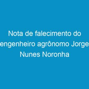 Nota de falecimento do engenheiro agrônomo Jorge Nunes Noronha