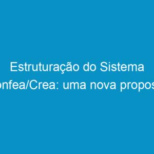 Estruturação do Sistema Confea/Crea: uma nova proposta