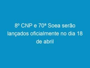 Read more about the article 8º CNP e 70ª Soea serão lançados oficialmente no dia 18 de abril