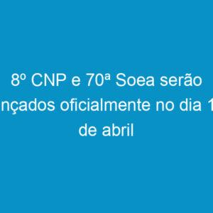 8º CNP e 70ª Soea serão lançados oficialmente no dia 18 de abril
