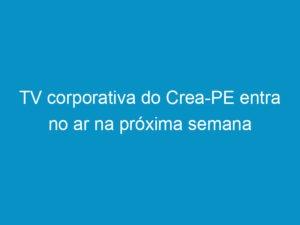 Read more about the article TV corporativa do Crea-PE entra no ar na próxima semana