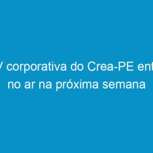 TV corporativa do Crea-PE entra no ar na próxima semana