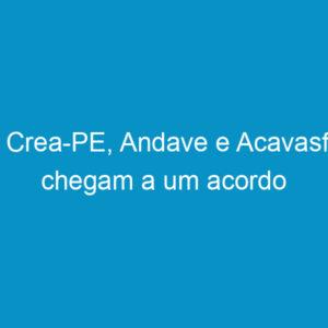 Crea-PE, Andave e Acavasf chegam a um acordo
