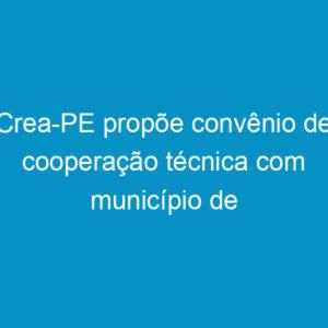 Crea-PE propõe convênio de cooperação técnica com município de Goiana