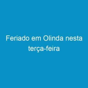 Feriado em Olinda nesta terça-feira