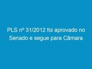 Read more about the article PLS nº 31/2012 foi aprovado no Senado e segue para Câmara