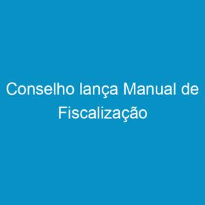 Conselho lança Manual de Fiscalização