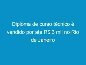 Read more about the article Diploma de curso técnico é vendido por até R$ 3 mil no Rio de Janeiro