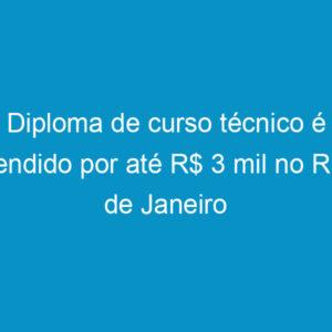 Diploma de curso técnico é vendido por até R$ 3 mil no Rio de Janeiro