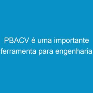 PBACV é uma importante ferramenta para engenharia