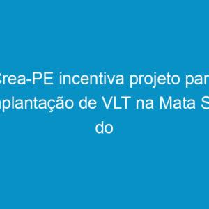 Crea-PE incentiva projeto para implantação de VLT na Mata Sul do Estado