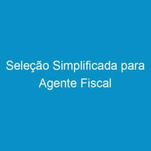 Seleção Simplificada para Agente Fiscal