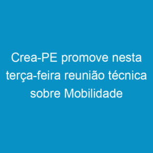 Crea-PE promove nesta terça-feira reunião técnica sobre Mobilidade Urbana