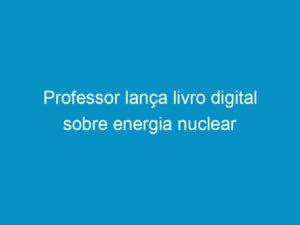 Read more about the article Professor lança livro digital sobre energia nuclear