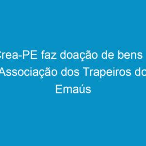 Crea-PE faz doação de bens a Associação dos Trapeiros do Emaús