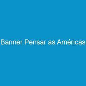 Banner Pensar as Américas