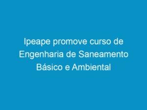 Read more about the article Ipeape promove curso de Engenharia de Saneamento Básico e Ambiental