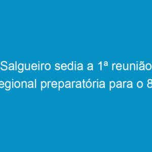 Salgueiro sedia a 1ª reunião regional preparatória para o 8º Congresso Estadual de Profissional