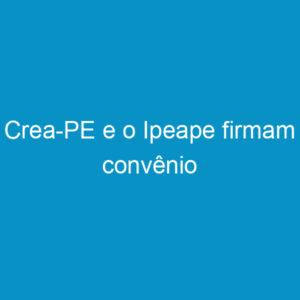 Crea-PE e o Ipeape firmam convênio