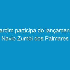 Cardim participa do lançamento Navio Zumbi dos Palmares