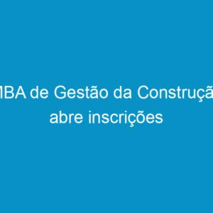 MBA de Gestão da Construção abre inscrições