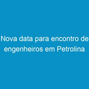 Nova data para encontro de engenheiros em Petrolina