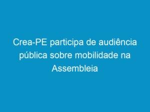 Read more about the article Crea-PE participa de audiência pública sobre mobilidade na Assembleia Legislativa