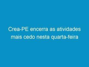 Read more about the article Crea-PE encerra as atividades mais cedo nesta quarta-feira