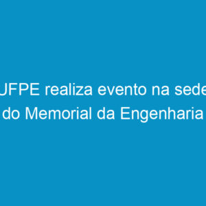 UFPE realiza evento na sede do Memorial da Engenharia