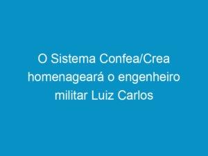 Read more about the article O Sistema Confea/Crea homenageará o engenheiro militar Luiz Carlos Prestes durante a 70ª SOEA.