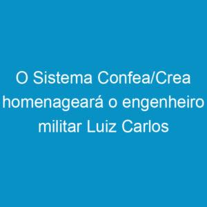O Sistema Confea/Crea homenageará o engenheiro militar Luiz Carlos Prestes durante a 70ª SOEA.