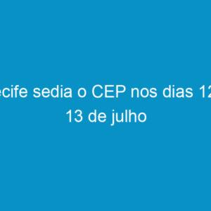 Recife sedia o CEP nos dias 12 e 13 de julho