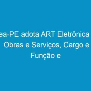 Crea-PE adota ART Eletrônica de Obras e Serviços, Cargo e Função e Receituário Agronômico