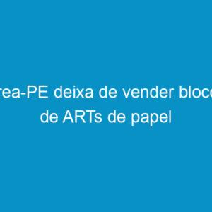 Crea-PE deixa de vender blocos de ARTs de papel