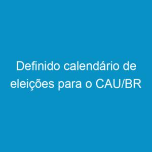 Definido calendário de eleições para o CAU/BR