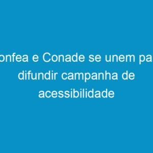 Confea e Conade se unem para difundir campanha de acessibilidade