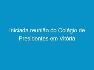 Read more about the article Iniciada reunião do Colégio de Presidentes em Vitória