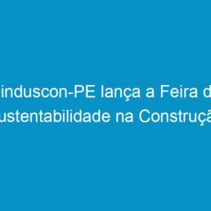 Sinduscon-PE lança a Feira de Sustentabilidade na Construção