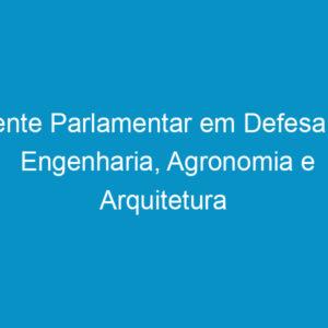 Frente Parlamentar em Defesa da Engenharia, Agronomia e Arquitetura será lançada nesta terça