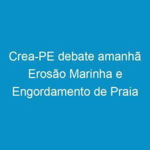 Crea-PE debate amanhã Erosão Marinha e Engordamento de Praia